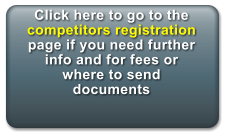 Click here to go to the competitors registration page if you need further info and for fees or where to send documents
