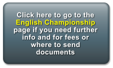 Click here to go to the English Championship page if you need further info and for fees or where to send documents